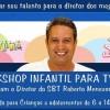Promoção Imperdível!!! Workshop Infantil para TV com diretor de Chiquititas e Carrossel!