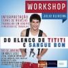 Workshop com o ator Júlio Oliveira será destaque neste fim de semana na Barra